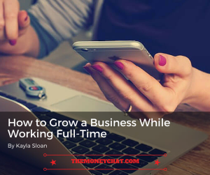 How to Grow a Business While Working Full-Time