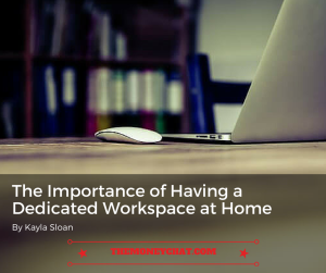 The Importance of Having a Dedicated Workspace at Home