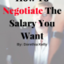 Negotiate The Salary You Want