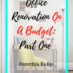 Office Renovation On A Budget- Part One